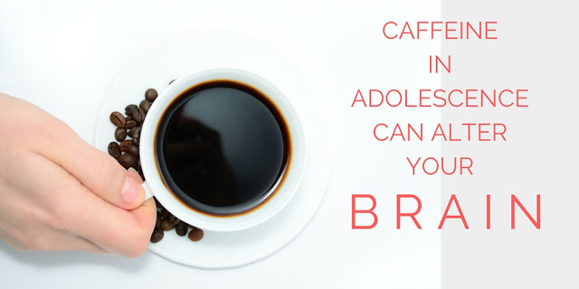 Caffeine in adolescencecan alteryour (3)